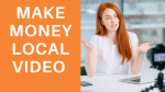 Make money with local video marketing